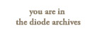 You are in the diode archives
